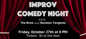 Improv comedy night, October 27th 2017 at 8pm, tickets are 5 dollars